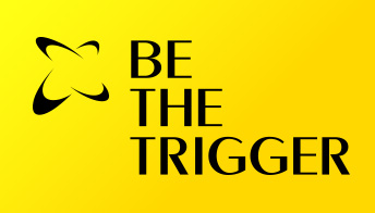 BE THE TRIGGER